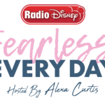 Radio Disney Fearless Everyday hosted by Alexa Curtis
