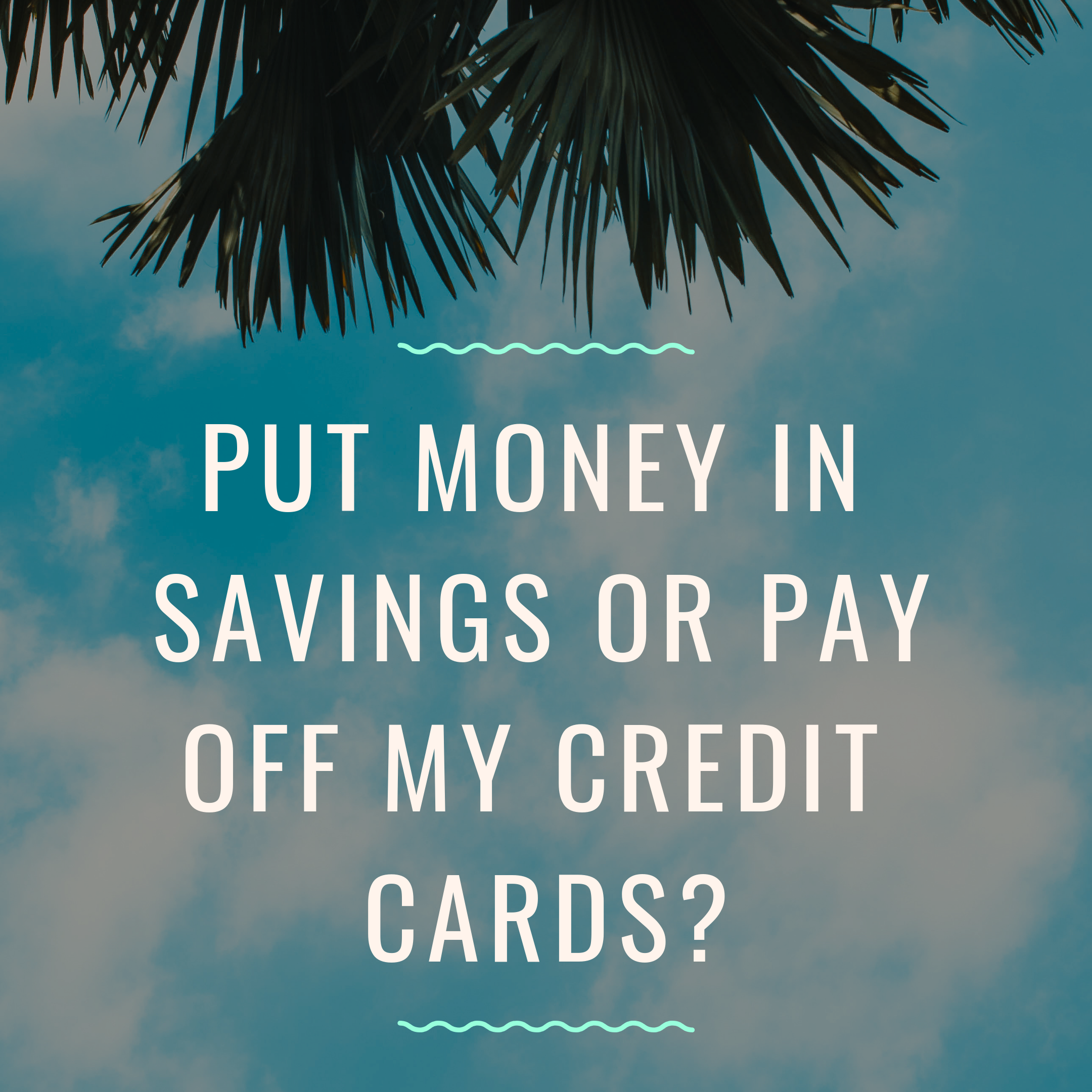 Do I Pay off Debt OR put Money in Savings?