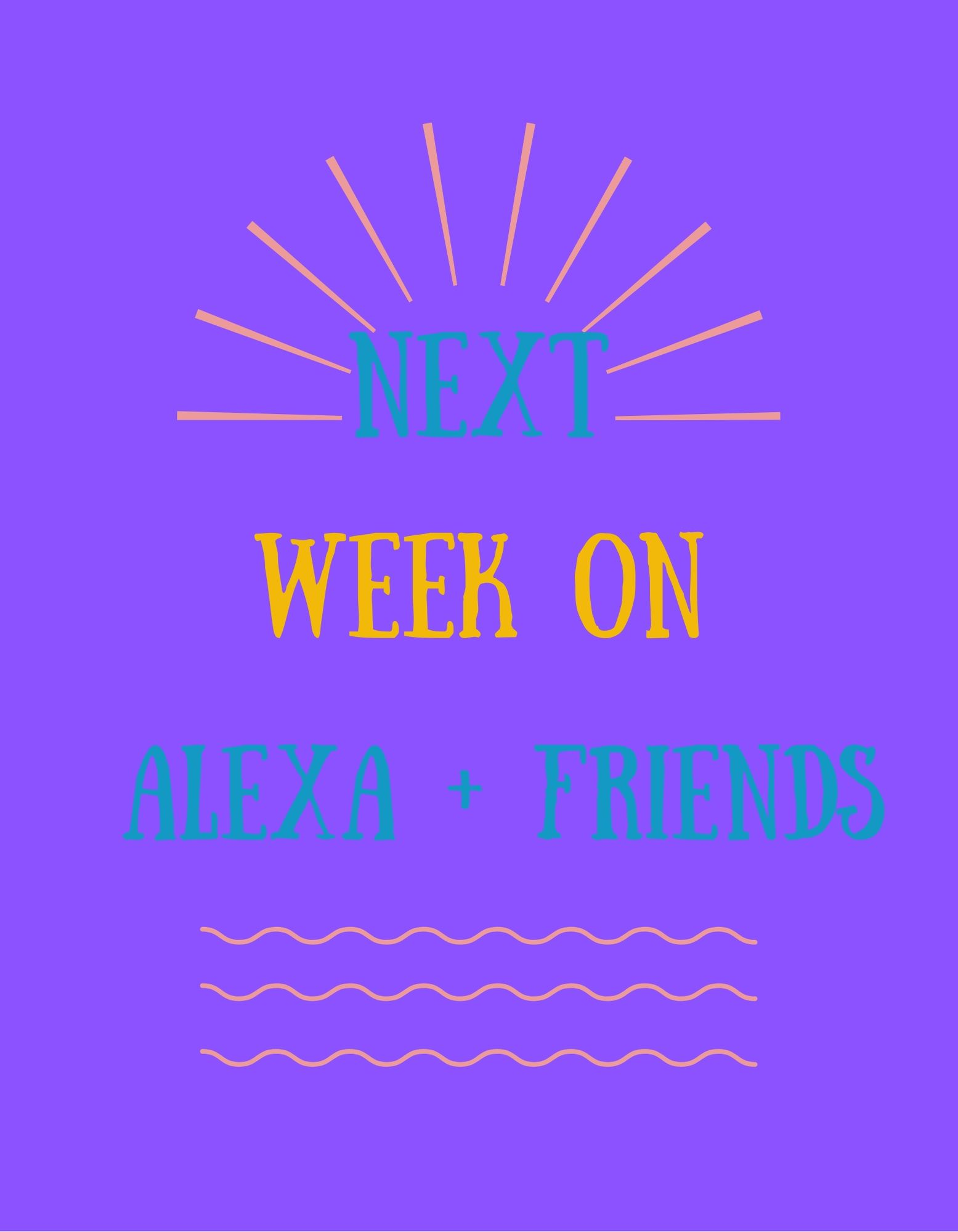 Next Week on Alexa and Friends/ April 6th