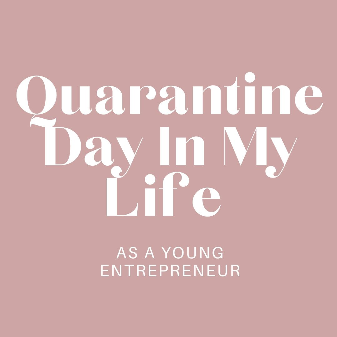A Day In My Life As A Young Entrepreneur During Quarantine