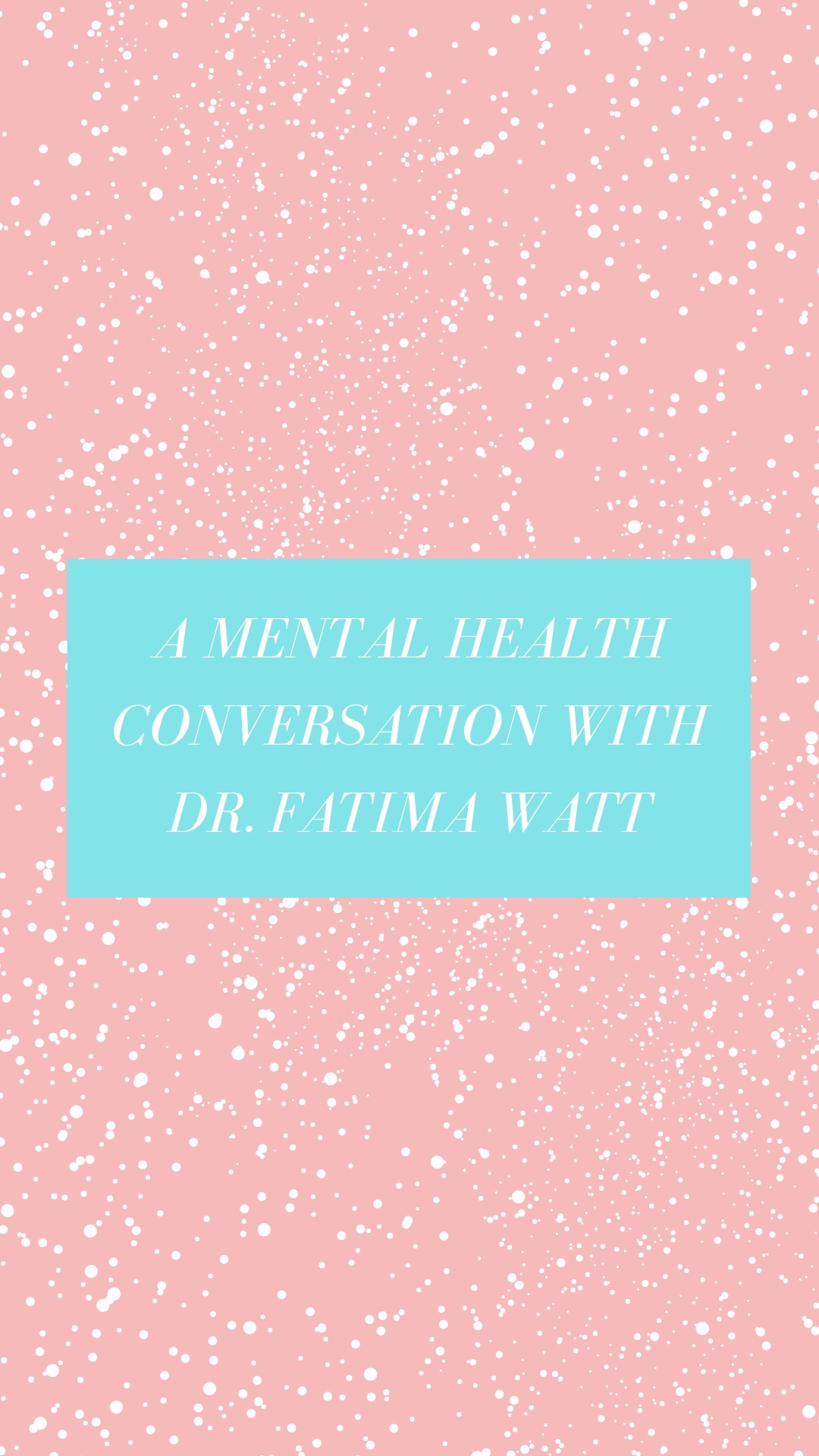A Mental Health Conversation With Dr. Fatima Watt