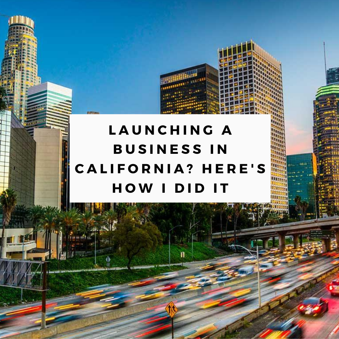 Launching A Business in California? Here's How I Did