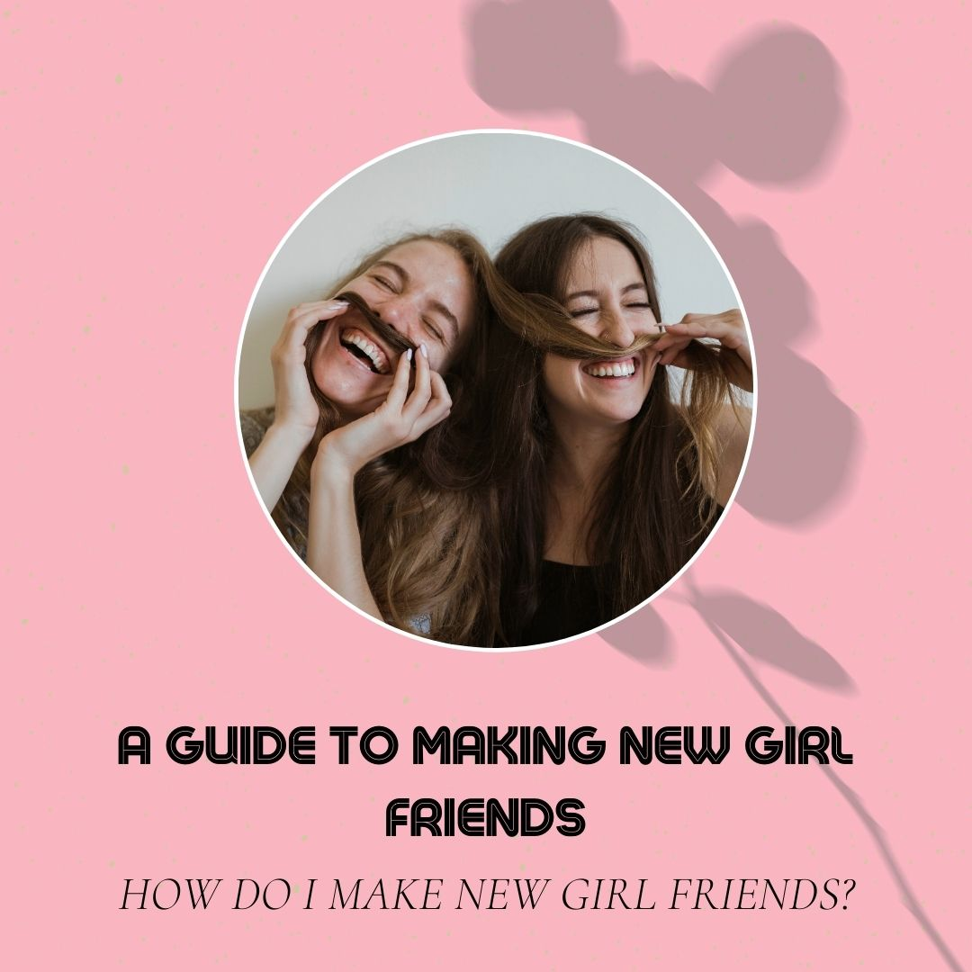 HOW TO MAKE NEW GIRL FRIENDS
