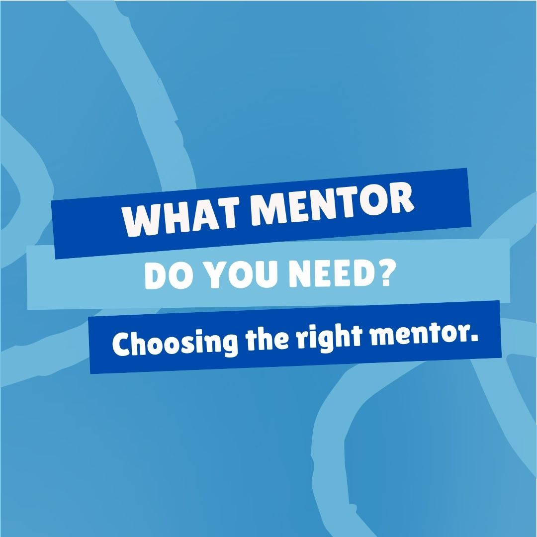 What Mentor Do You Need? Choosing The Right Mentor
